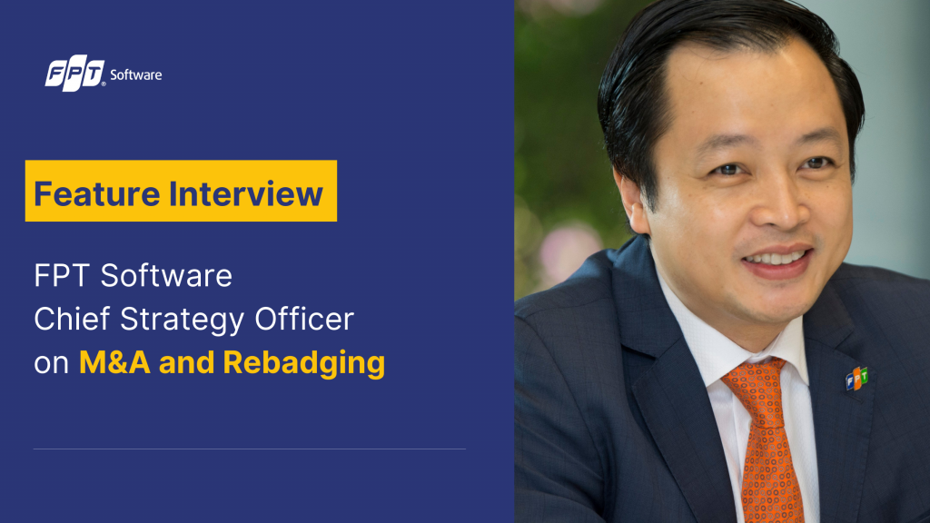 Feature Interview: FPT Software Chief Strategy Officer on M&A and Rebadging